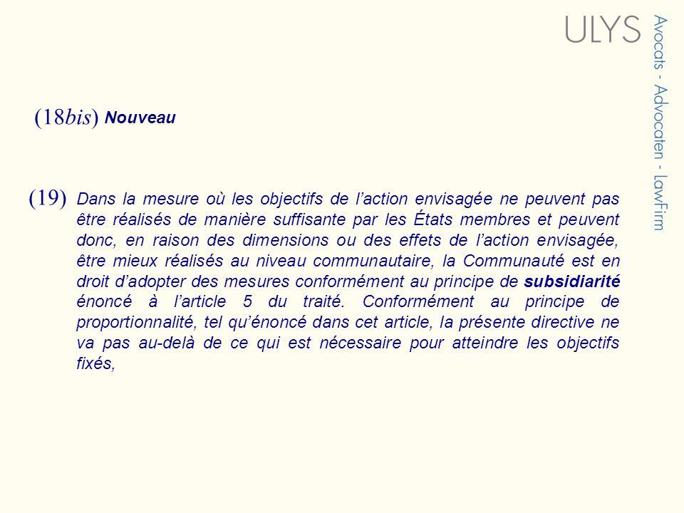 (18bis) Nouveau (19) Dans la mesure où les objectifs de laction envisagée ne peuvent pas être réalisés de manière suffisante par les États membres et