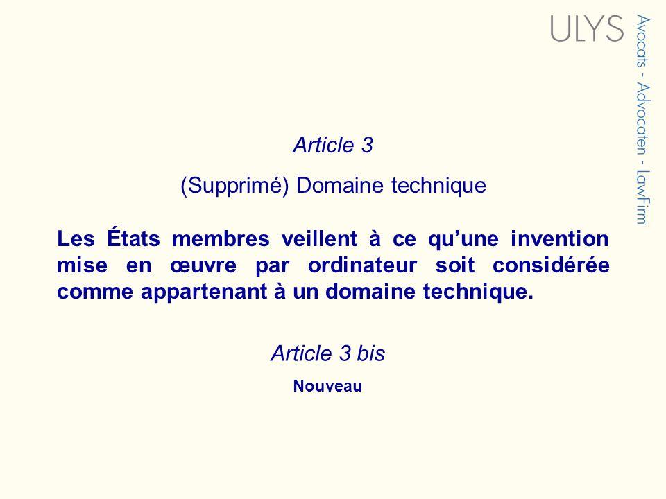 Article 3 (Supprimé) Domaine technique Les États membres veillent à ce quune invention mise en œuvre par ordinateur soit considérée comme appartenant