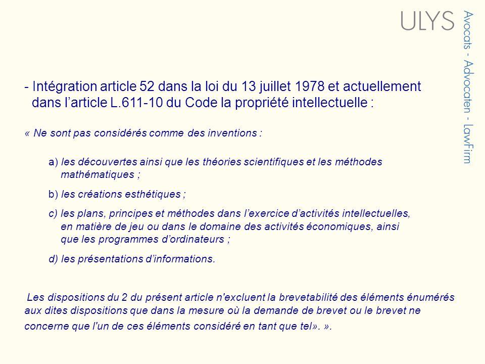 - Intégration article 52 dans la loi du 13 juillet 1978 et actuellement dans larticle L.611-10 du Code la propriété intellectuelle : « Ne sont pas con