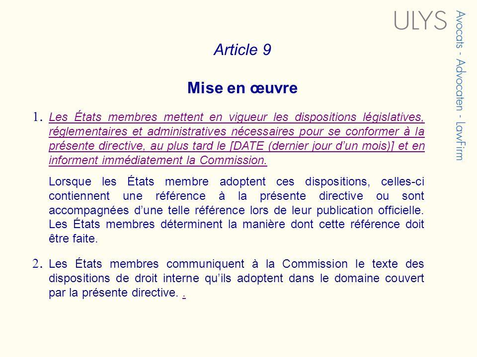 Article 9 Mise en œuvre 1.1. Les États membres mettent en vigueur les dispositions législatives, réglementaires et administratives nécessaires pour se