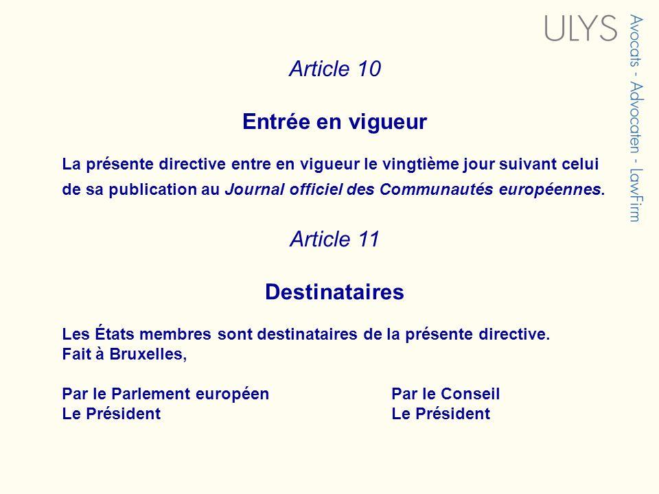 Article 10 Entrée en vigueur La présente directive entre en vigueur le vingtième jour suivant celui de sa publication au Journal officiel des Communau