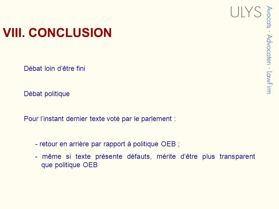 VIII. CONCLUSION Débat loin dêtre fini Débat politique Pour linstant dernier texte voté par le parlement : - retour en arrière par rapport à politique