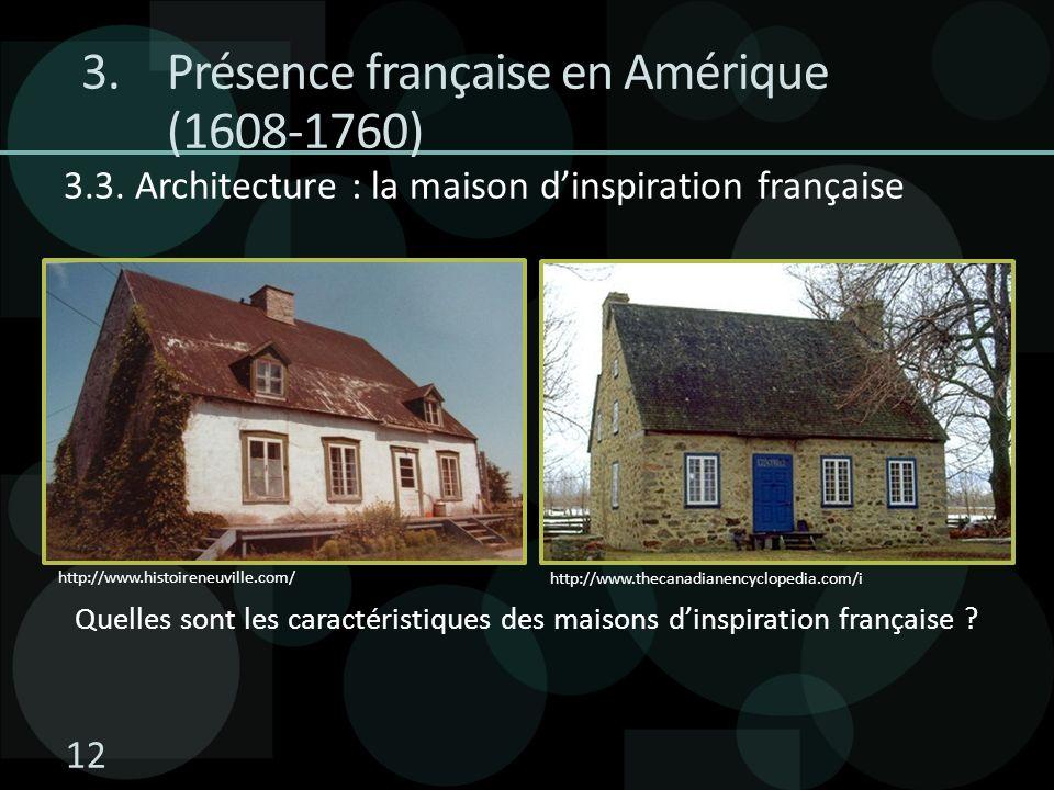 3.3. Architecture : la maison dinspiration française http://www.histoireneuville.com/ http://www.thecanadianencyclopedia.com/i Quelles sont les caract