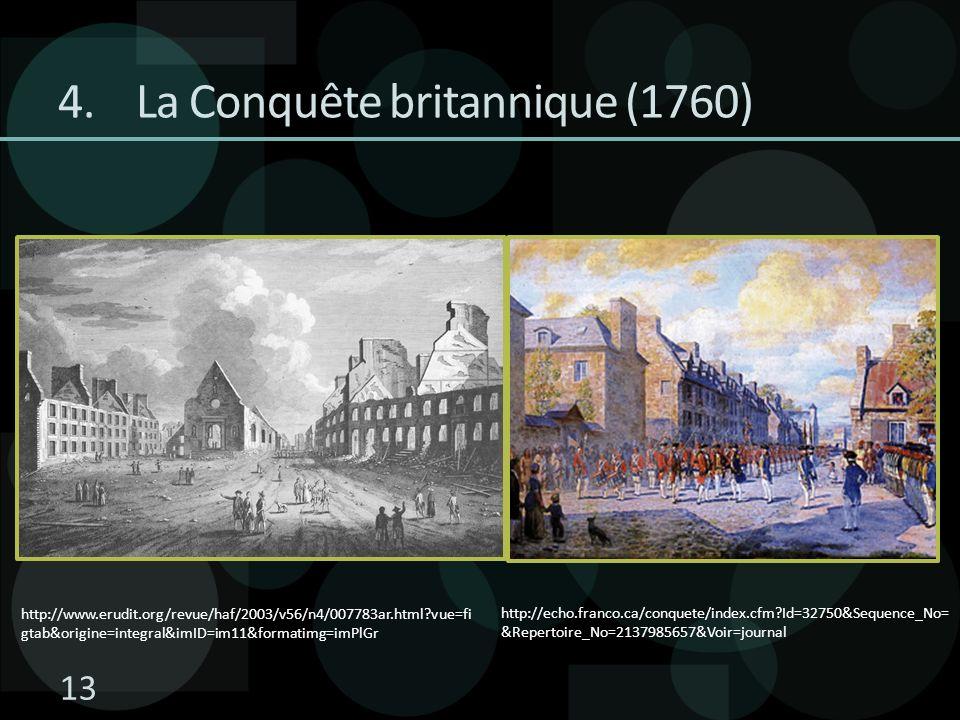 4.La Conquête britannique (1760) http://echo.franco.ca/conquete/index.cfm?Id=32750&Sequence_No= &Repertoire_No=2137985657&Voir=journal http://www.erudit.org/revue/haf/2003/v56/n4/007783ar.html?vue=fi gtab&origine=integral&imID=im11&formatimg=imPlGr 13