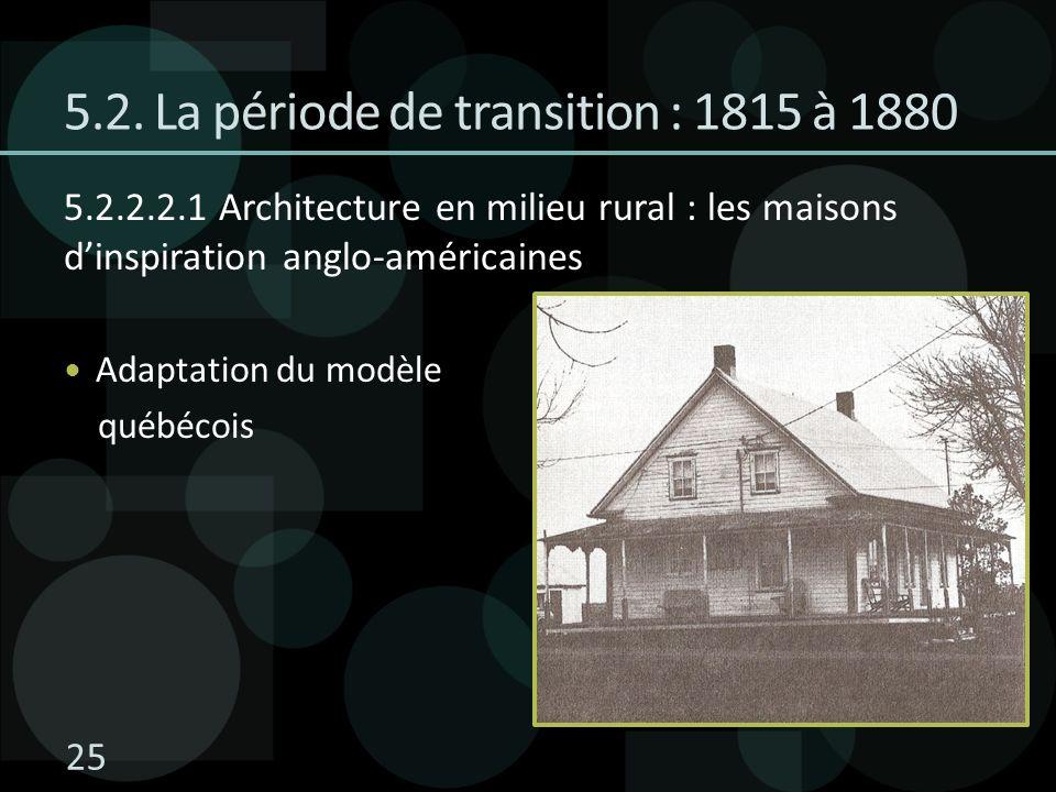 5.2. La période de transition : 1815 à 1880 5.2.2.2.1 Architecture en milieu rural : les maisons dinspiration anglo-américaines Adaptation du modèle q