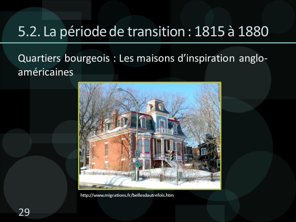 Quartiers bourgeois : Les maisons dinspiration anglo- américaines 5.2. La période de transition : 1815 à 1880 http://www.migrations.fr/bellesdautrefoi