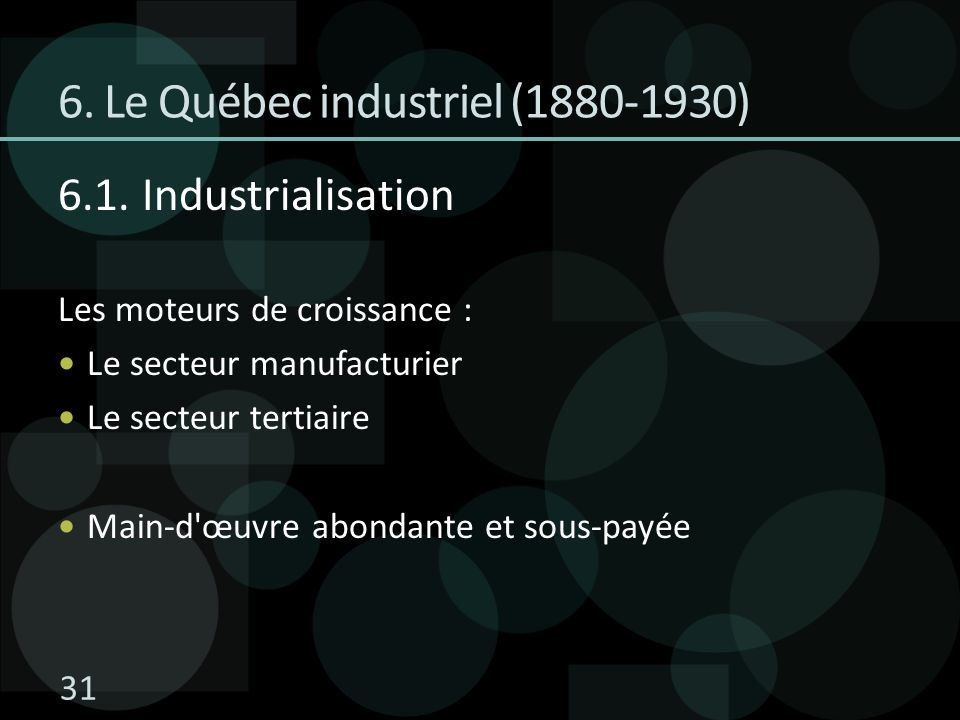 6.1. Industrialisation Les moteurs de croissance : Le secteur manufacturier Le secteur tertiaire Main-d'œuvre abondante et sous-payée 6. Le Québec ind