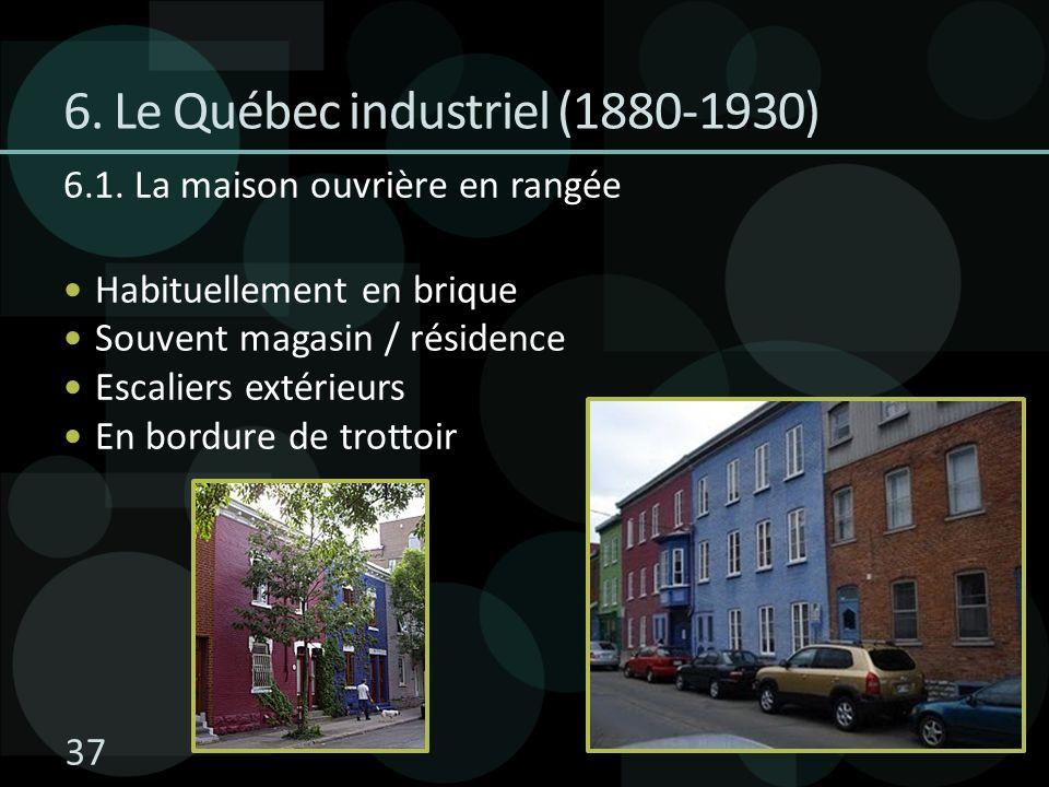 6. Le Québec industriel (1880-1930) 6.1. La maison ouvrière en rangée Habituellement en brique Souvent magasin / résidence Escaliers extérieurs En bor
