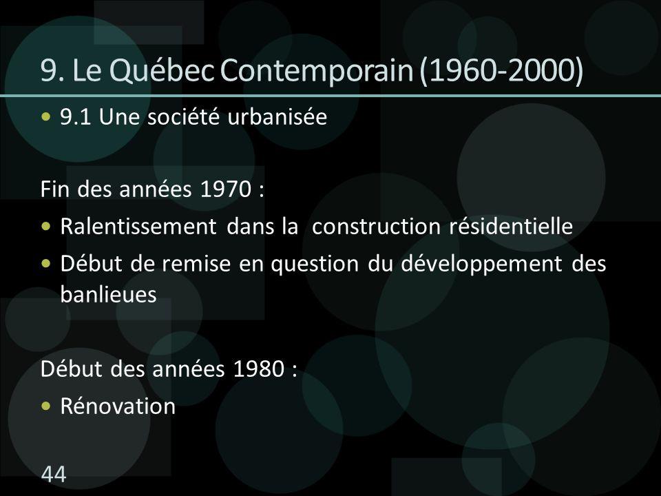 9.1 Une société urbanisée Fin des années 1970 : Ralentissement dans la construction résidentielle Début de remise en question du développement des banlieues Début des années 1980 : Rénovation 9.