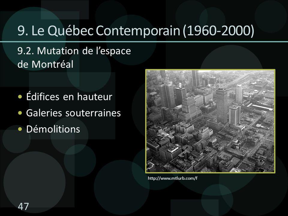 47 9.2. Mutation de lespace de Montréal Édifices en hauteur Galeries souterraines Démolitions 9. Le Québec Contemporain (1960-2000) http://www.mtlurb.