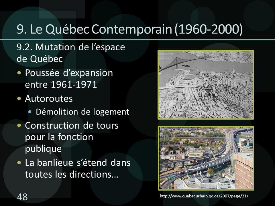 48 9.2. Mutation de lespace de Québec Poussée dexpansion entre 1961-1971 Autoroutes Démolition de logement Construction de tours pour la fonction publ