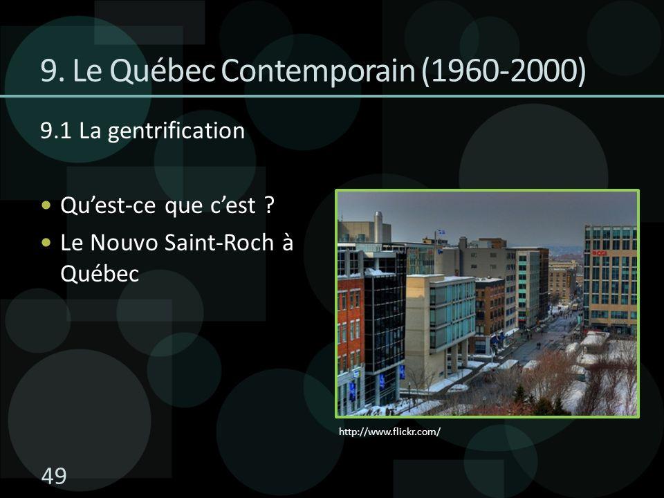 49 9. Le Québec Contemporain (1960-2000) 9.1 La gentrification Quest-ce que cest ? Le Nouvo Saint-Roch à Québec http://www.flickr.com/