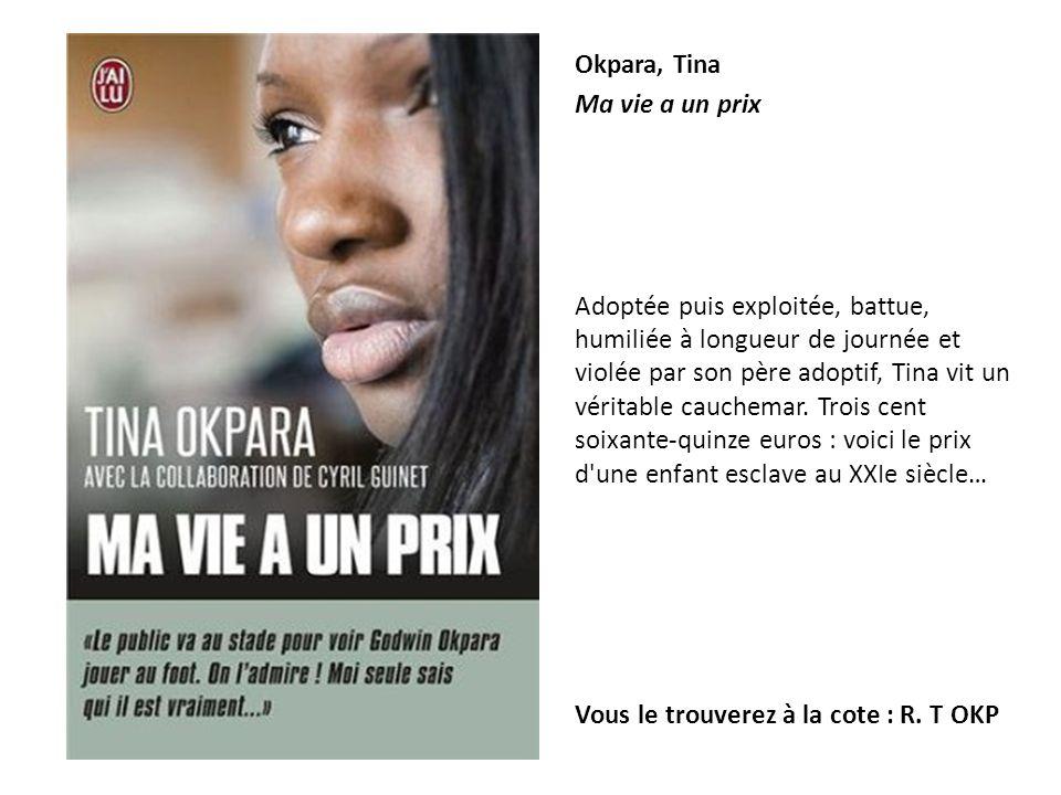 Okpara, Tina Ma vie a un prix Adoptée puis exploitée, battue, humiliée à longueur de journée et violée par son père adoptif, Tina vit un véritable cau