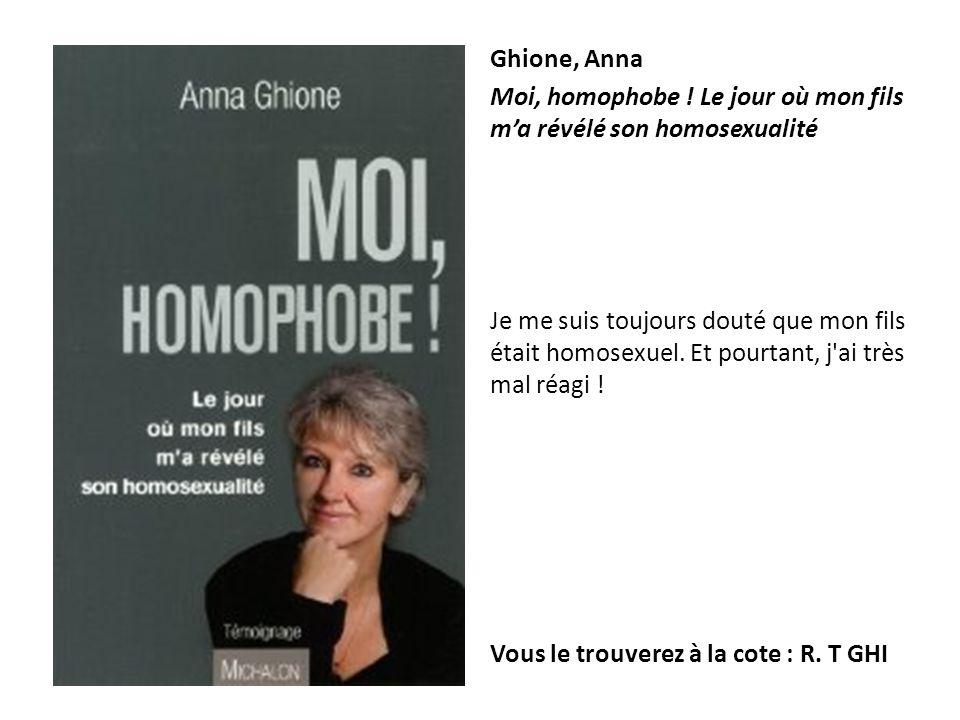 Ghione, Anna Moi, homophobe ! Le jour où mon fils ma révélé son homosexualité Je me suis toujours douté que mon fils était homosexuel. Et pourtant, j'