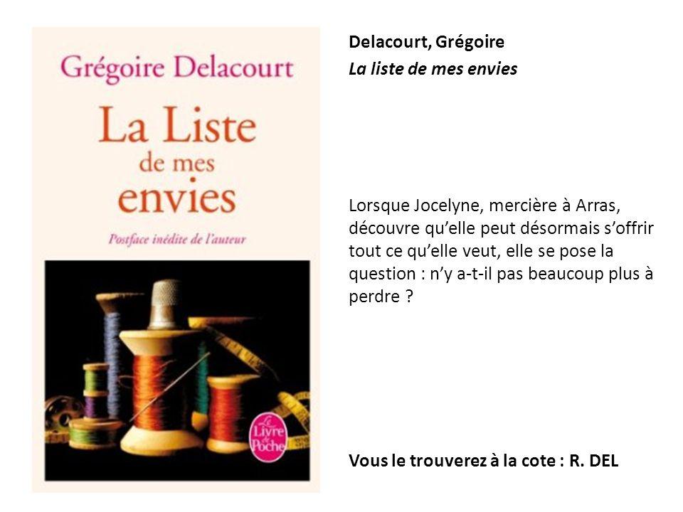 Delacourt, Grégoire La liste de mes envies Lorsque Jocelyne, mercière à Arras, découvre quelle peut désormais soffrir tout ce quelle veut, elle se pos