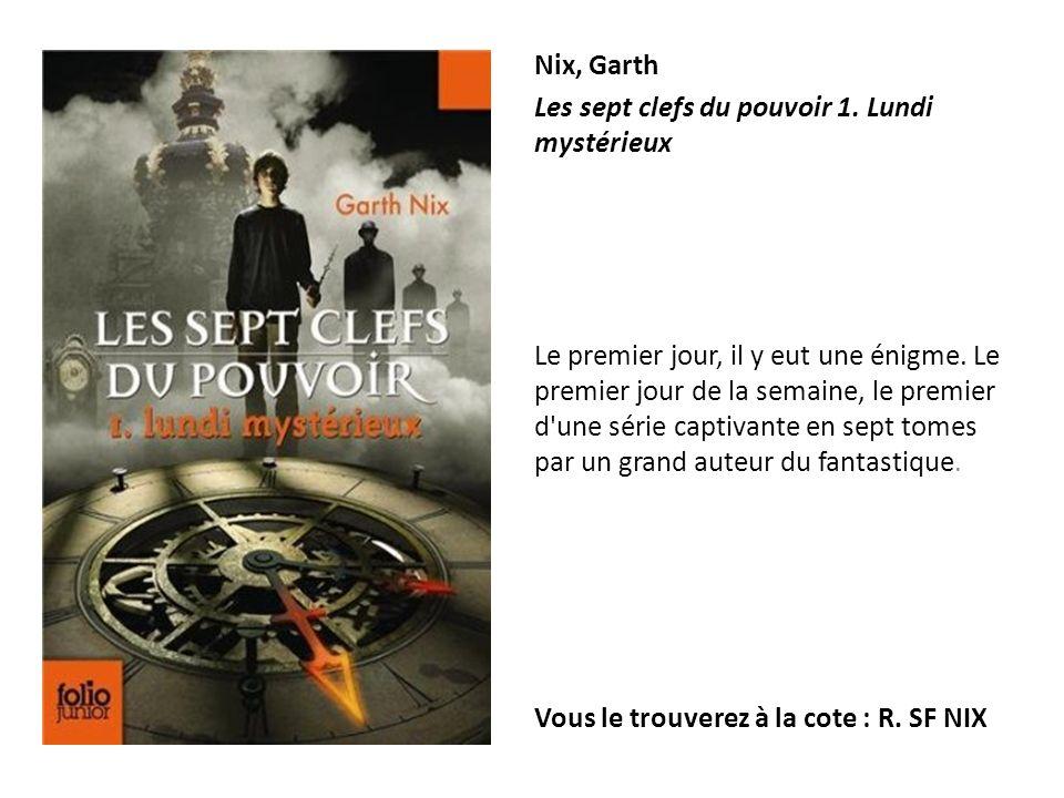 Nix, Garth Les sept clefs du pouvoir 1. Lundi mystérieux Le premier jour, il y eut une énigme. Le premier jour de la semaine, le premier d'une série c