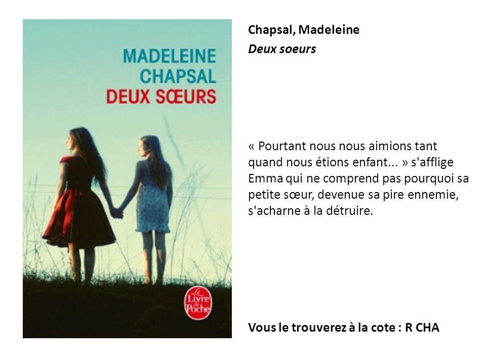 Chapsal, Madeleine Deux soeurs « Pourtant nous nous aimions tant quand nous étions enfant... » s'afflige Emma qui ne comprend pas pourquoi sa petite s