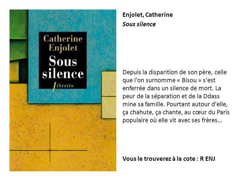 Enjolet, Catherine Sous silence Depuis la disparition de son père, celle que l'on surnomme « Bisou » s'est enferrée dans un silence de mort. La peur d