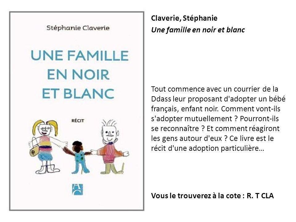 Claverie, Stéphanie Une famille en noir et blanc Tout commence avec un courrier de la Ddass leur proposant d'adopter un bébé français, enfant noir. Co