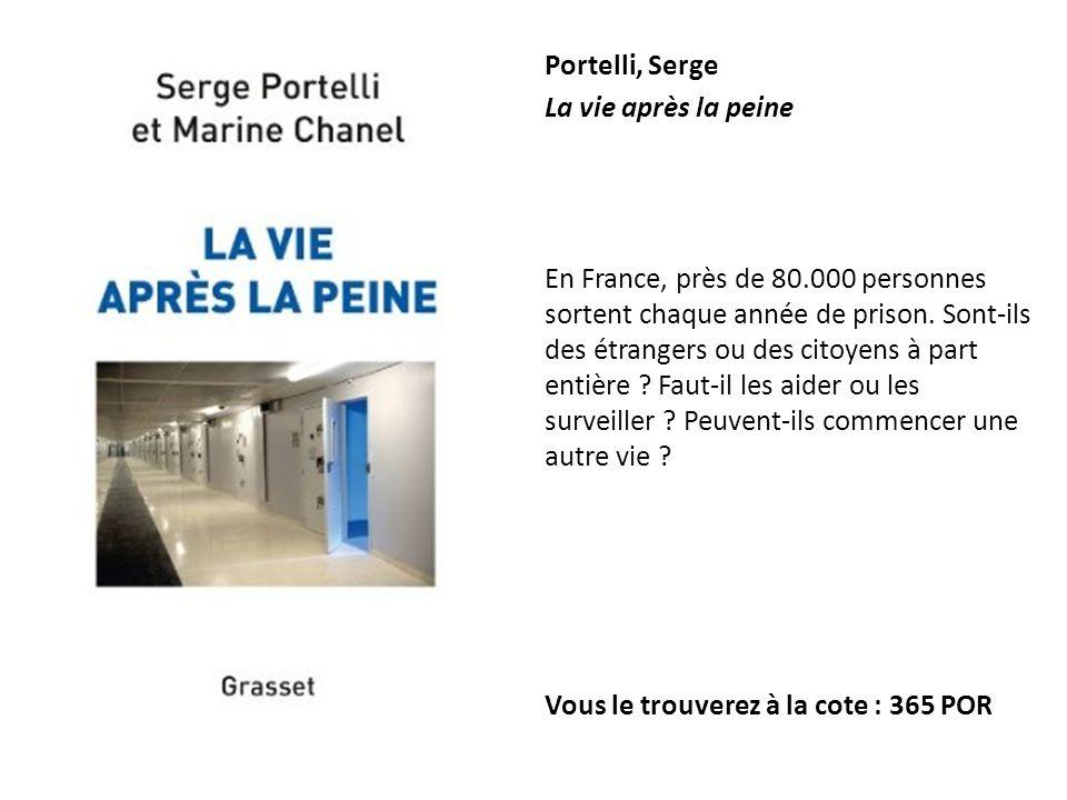 Portelli, Serge La vie après la peine En France, près de 80.000 personnes sortent chaque année de prison. Sont-ils des étrangers ou des citoyens à par