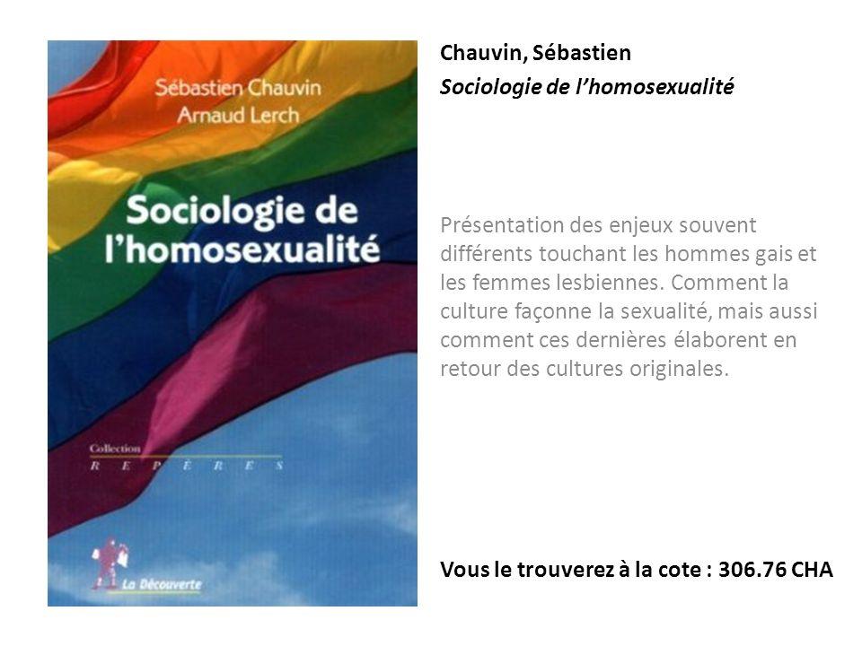 Chauvin, Sébastien Sociologie de lhomosexualité Présentation des enjeux souvent différents touchant les hommes gais et les femmes lesbiennes. Comment
