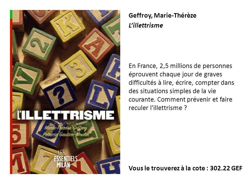 Geffroy, Marie-Thérèze Lillettrisme En France, 2,5 millions de personnes éprouvent chaque jour de graves difficultés à lire, écrire, compter dans des