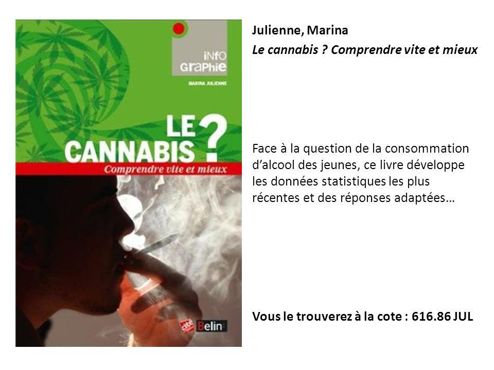 Julienne, Marina Le cannabis ? Comprendre vite et mieux Face à la question de la consommation dalcool des jeunes, ce livre développe les données stati