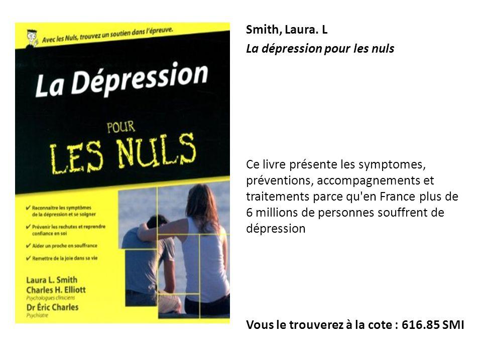 Smith, Laura. L La dépression pour les nuls Ce livre présente les symptomes, préventions, accompagnements et traitements parce qu'en France plus de 6