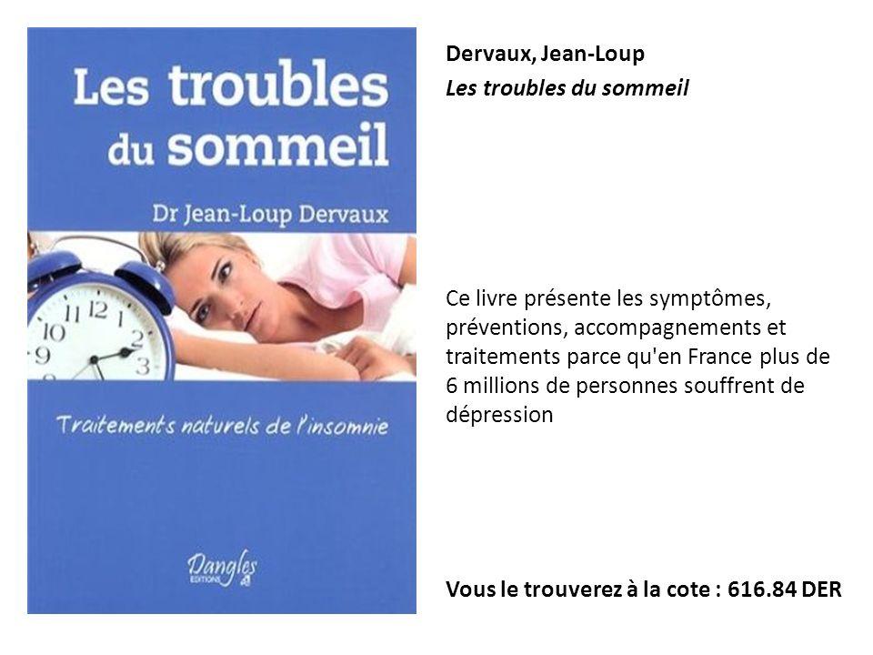 Dervaux, Jean-Loup Les troubles du sommeil Ce livre présente les symptômes, préventions, accompagnements et traitements parce qu'en France plus de 6 m