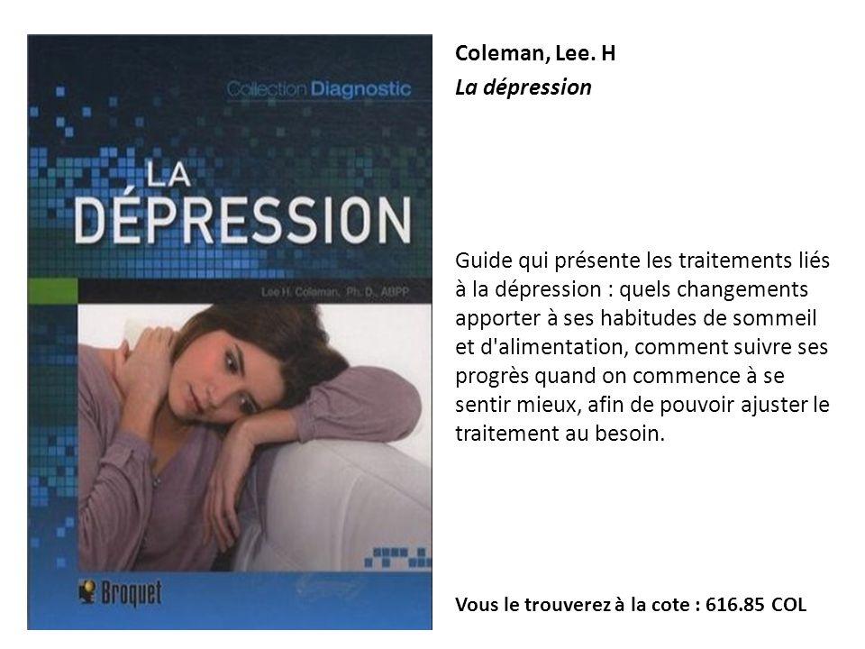 Coleman, Lee. H La dépression Guide qui présente les traitements liés à la dépression : quels changements apporter à ses habitudes de sommeil et d'ali