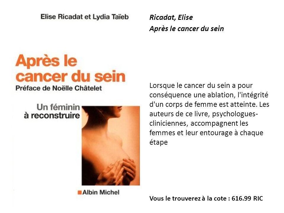Ricadat, Elise Après le cancer du sein Lorsque le cancer du sein a pour conséquence une ablation, l'intégrité d'un corps de femme est atteinte. Les au