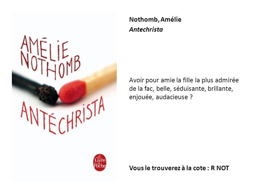 Nothomb, Amélie Antechrista Avoir pour amie la fille la plus admirée de la fac, belle, séduisante, brillante, enjouée, audacieuse ? Vous le trouverez