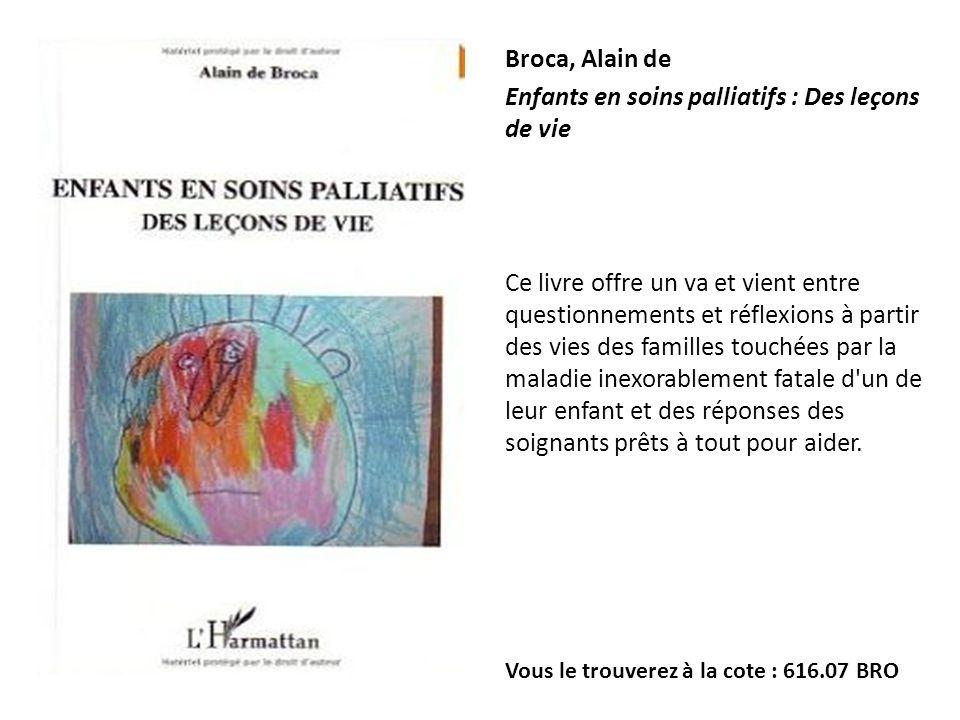 Broca, Alain de Enfants en soins palliatifs : Des leçons de vie Ce livre offre un va et vient entre questionnements et réflexions à partir des vies de
