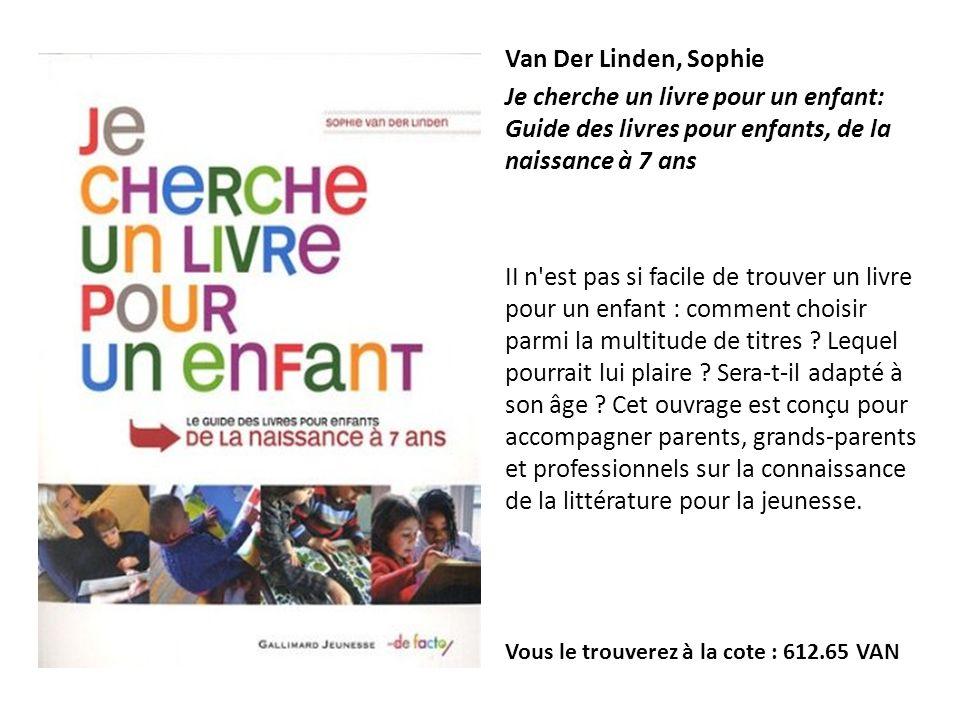 Van Der Linden, Sophie Je cherche un livre pour un enfant: Guide des livres pour enfants, de la naissance à 7 ans II n'est pas si facile de trouver un