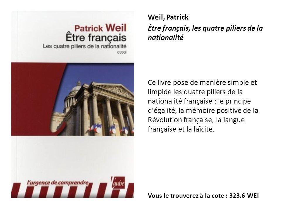 Weil, Patrick Être français, les quatre piliers de la nationalité Ce livre pose de manière simple et limpide les quatre piliers de la nationalité fran