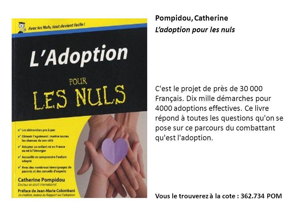Pompidou, Catherine Ladoption pour les nuls C'est le projet de près de 30 000 Français. Dix mille démarches pour 4000 adoptions effectives. Ce livre r