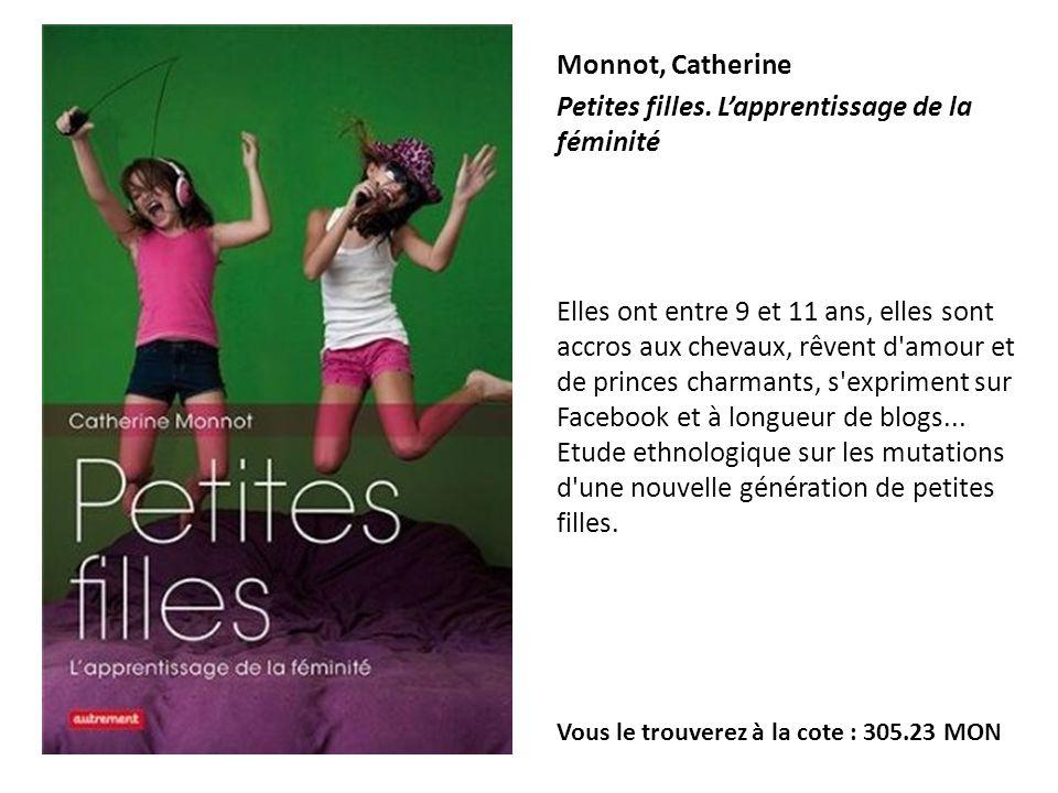 Monnot, Catherine Petites filles. Lapprentissage de la féminité Elles ont entre 9 et 11 ans, elles sont accros aux chevaux, rêvent d'amour et de princ
