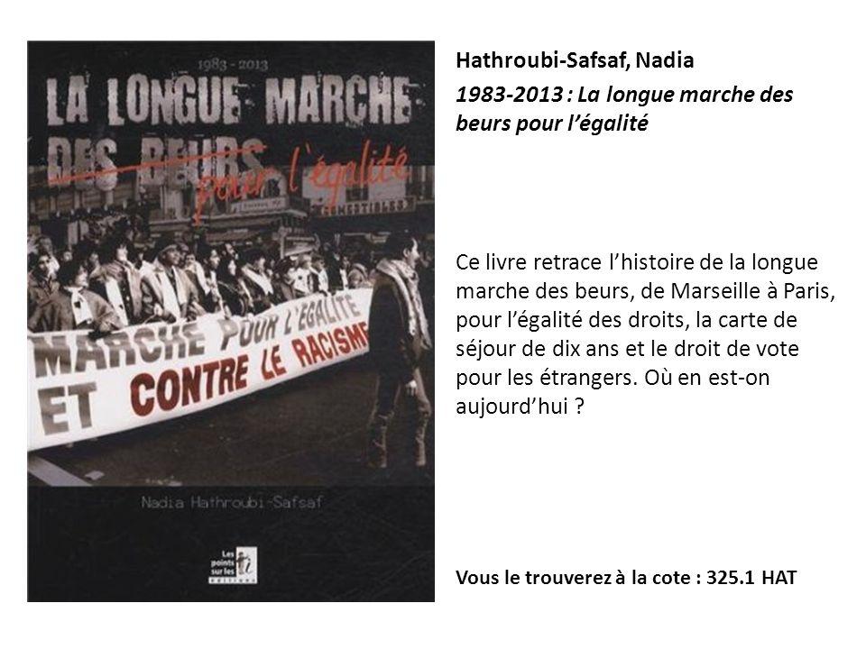 Hathroubi-Safsaf, Nadia 1983-2013 : La longue marche des beurs pour légalité Ce livre retrace lhistoire de la longue marche des beurs, de Marseille à