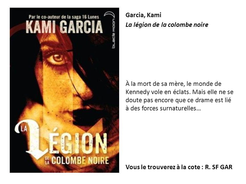 Garcia, Kami La légion de la colombe noire À la mort de sa mère, le monde de Kennedy vole en éclats. Mais elle ne se doute pas encore que ce drame est