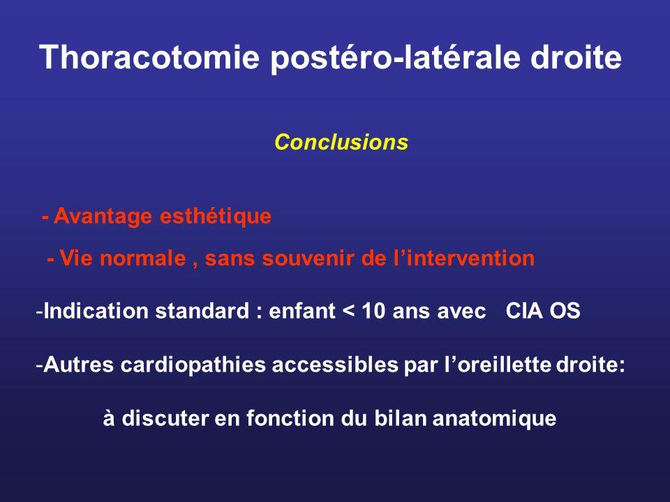Thoracotomie postéro-latérale droite Conclusions -Indication standard : enfant < 10 ans avec CIA OS -Autres cardiopathies accessibles par loreillette