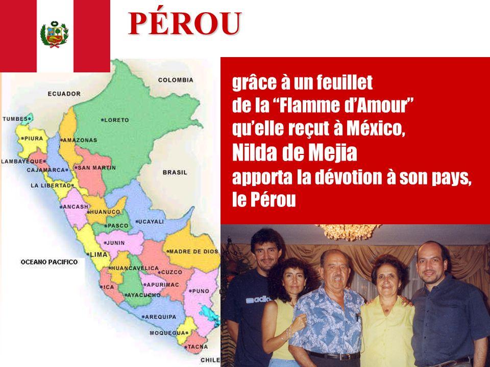 17 PÉROU PÉROU grâce à un feuillet de la Flamme dAmour quelle reçut à México, Nilda de Mejia apporta la dévotion à son pays, le Pérou