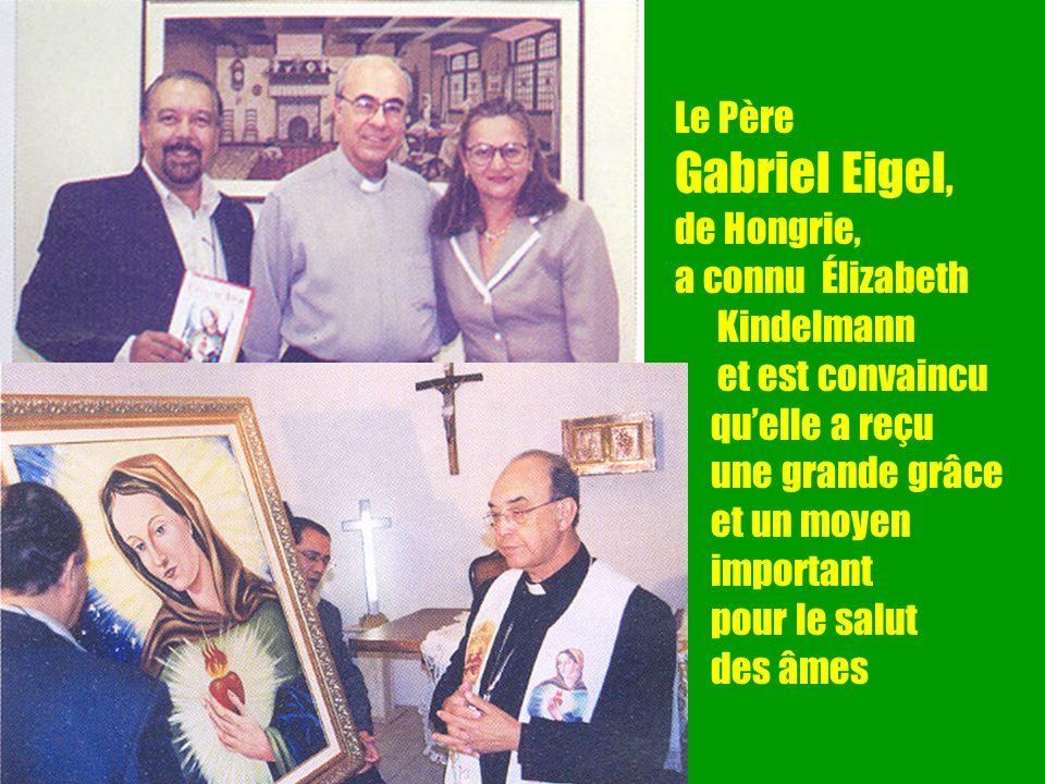 26 Le Père Gabriel Eigel, de Hongrie, a connu Élizabeth Kindelmann et est convaincu quelle a reçu une grande grâce et un moyen important pour le salut