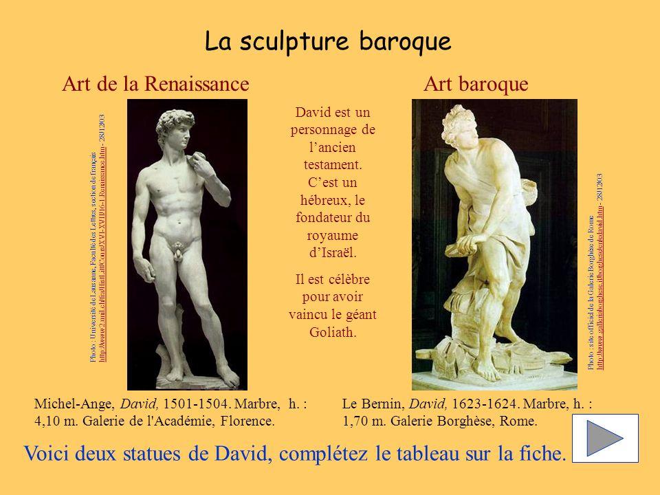 Michel-Ange, David, 1501-1504. Marbre, h. : 4,10 m. Galerie de l'Académie, Florence. Le Bernin, David, 1623-1624. Marbre, h. : 1,70 m. Galerie Borghès