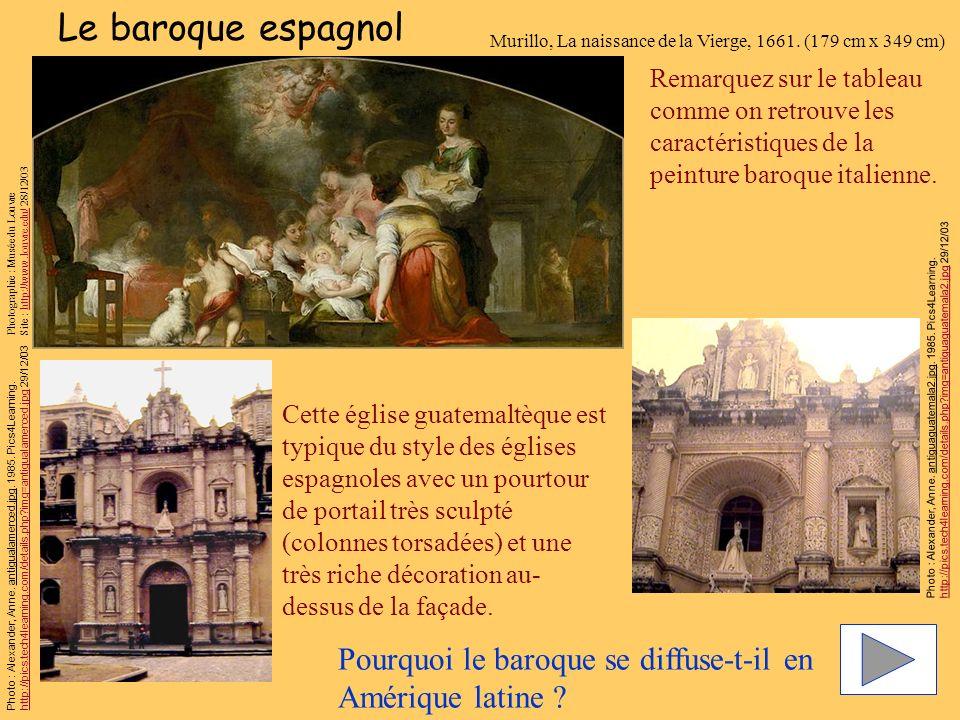 Le baroque espagnol Remarquez sur le tableau comme on retrouve les caractéristiques de la peinture baroque italienne. Cette église guatemaltèque est t