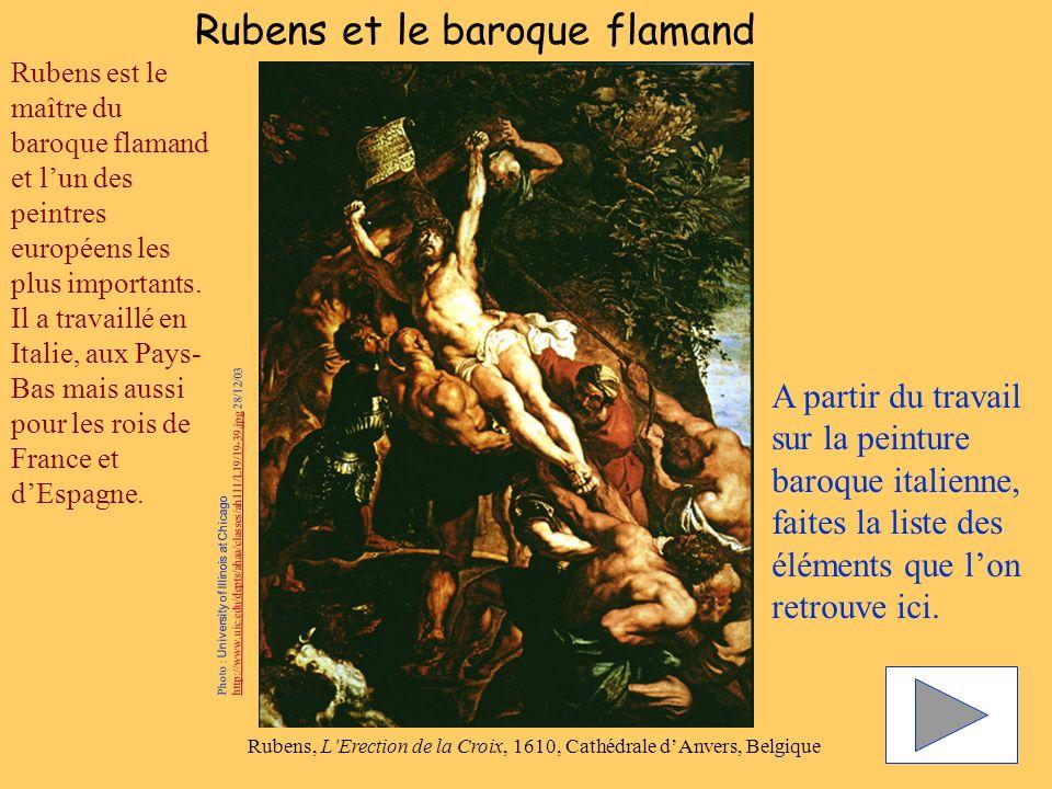 Rubens et le baroque flamand Rubens, LErection de la Croix, 1610, Cathédrale dAnvers, Belgique Rubens est le maître du baroque flamand et lun des pein