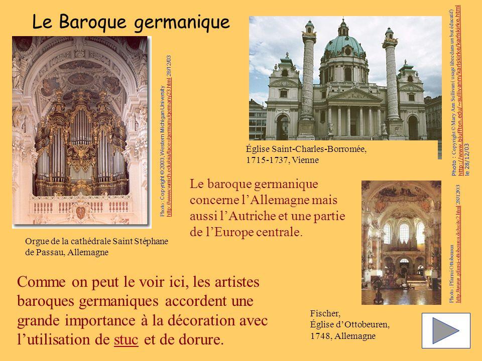 Le Baroque germanique Orgue de la cathédrale Saint Stéphane de Passau, Allemagne Fischer, Église dOttobeuren, 1748, Allemagne Le baroque germanique concerne lAllemagne mais aussi lAutriche et une partie de lEurope centrale.