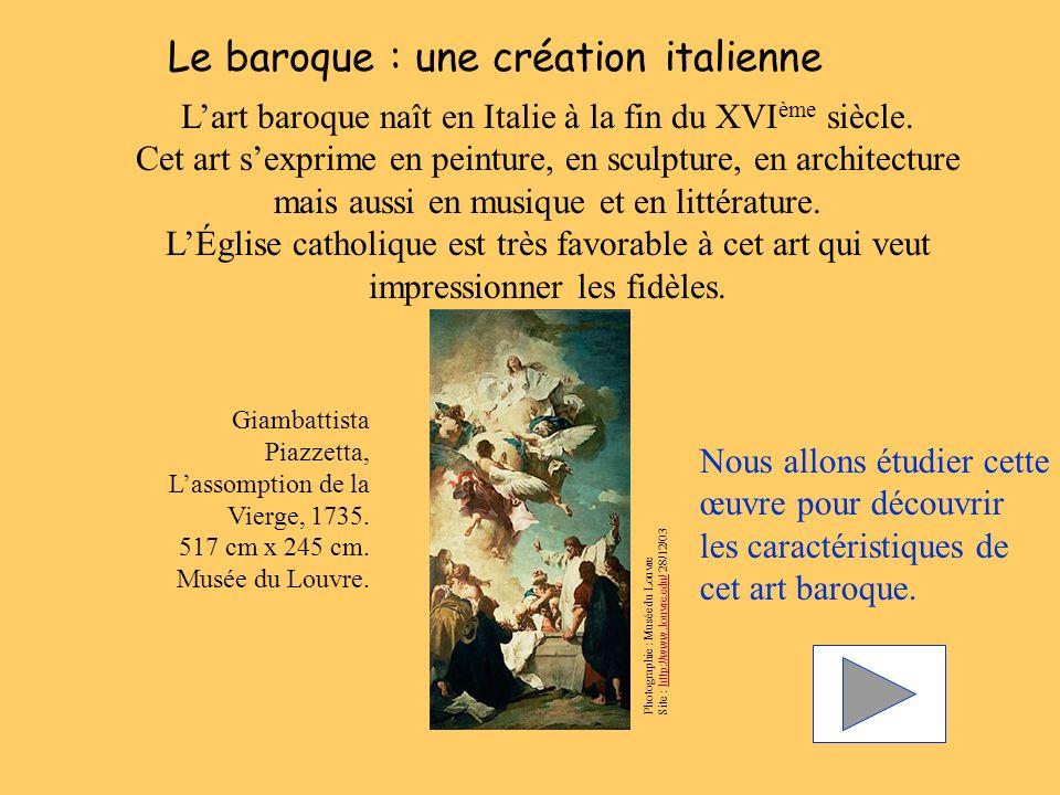 Le baroque : une création italienne Lart baroque naît en Italie à la fin du XVI ème siècle. Cet art sexprime en peinture, en sculpture, en architectur