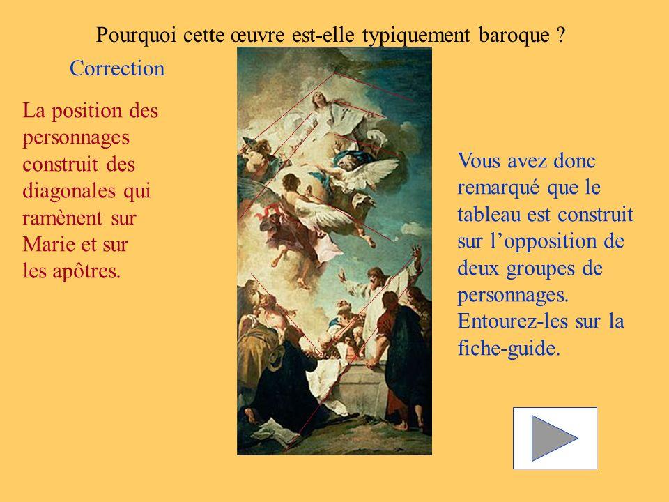 Pourquoi cette œuvre est-elle typiquement baroque ? Correction La position des personnages construit des diagonales qui ramènent sur Marie et sur les