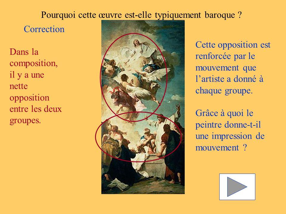 Pourquoi cette œuvre est-elle typiquement baroque ? Correction Dans la composition, il y a une nette opposition entre les deux groupes. Cette oppositi