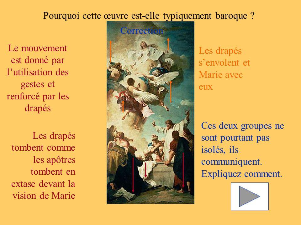 Pourquoi cette œuvre est-elle typiquement baroque ? Les drapés senvolent et Marie avec eux Les drapés tombent comme les apôtres tombent en extase deva